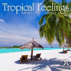 Tropical Feeling - Absolute Lounge