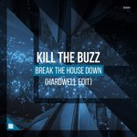 Kill The Buzz – Break The House Down (Hardwell Edit) [Revealed Recordings]