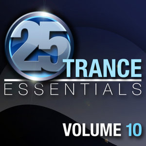 25 Trance Essentials, Vol. 10