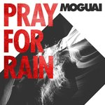 MOGUAI – Pray For Rain