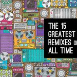 The 15 Greatest Remixes of All Time
